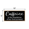 Caffeine is The Foundation of My Food Pyramid, 5 inch by 10 inch Hanging Wooden Sign, Decorative Wall Art, Housewarming Gifts, Home Decor, Funny Kitchen Signs