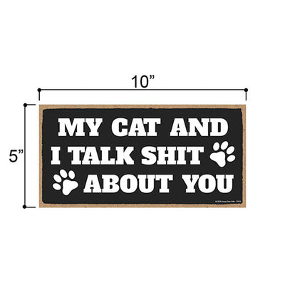 My Cat and I Talk Shit About You, Funny Wooden Home Decor for Cat Pet Lovers, Decorative Wall Hanging Sign, 5 Inches by 10 Inches