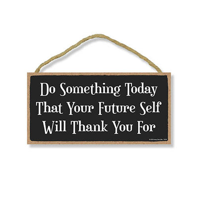 Do Something Today That Your Future Self Will Thank You For, 5 inch by 10 inch Hanging Wood Sign, Wall Art, Home Office Decor, Inspirational Wooden Sign