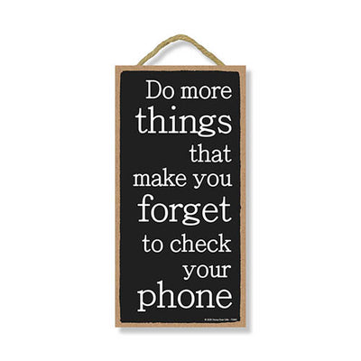 Do More Things That Make You Forget to Check Your Phone, 5 inch by 10 inch Hanging Wooden Sign, Decorative Wall Art, Housewarming Gifts, Home Decor, Inspirational Wooden Signs
