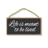 Life is Meant to Be Lived, Inspirational Wall Hanging Decor, Wooden Motivational Home Decorative Sign, 5 Inches by 10 Inches
