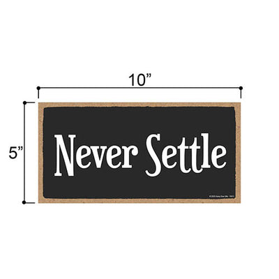 Never Settle, Inspirational Wall Hanging Decor, Wooden Motivational Home Decorative Sign, 5 Inches by 10 Inches