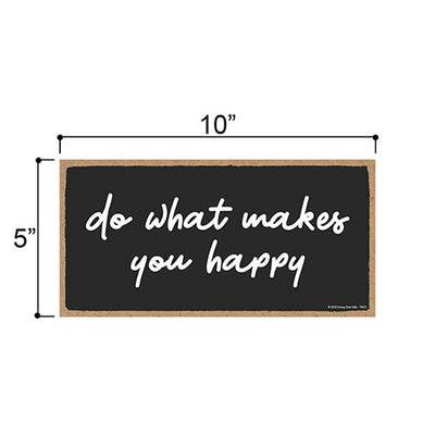 Do What Makes You Happy, Inspirational Wall Hanging Decor, Wooden Motivational Home Decorative Sign, 5 Inches by 10 Inches