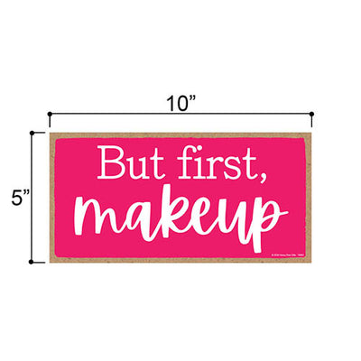 But First Makeup, Hanging Wall Home Decor for Women, Decorative Wood Sign for Makeup Lovers, 5 Inches by 10 Inches