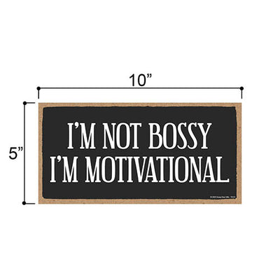 I'm Not Bossy, I'm Motivational, Funny Wall Signs, Sarcastic Motivational Decorative Wood Hanging Home, Office Decor, 5 Inches by 10 Inches