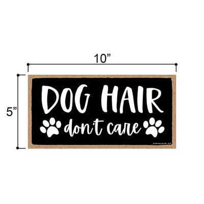 Dog Hair Don't Care, Funny Wooden Home Decor for Dog Pet Lovers, Hanging Decorative Wall Sign, 5 Inches by 10 Inches