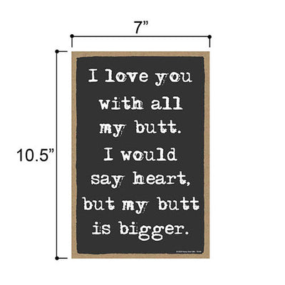 I Love You with All My Butt, Hanging Wall Art, Decorative Funny Bathroom Wood Sign Decor, 7 Inches by 10.5 Inches, Funny Inappropriate Signs