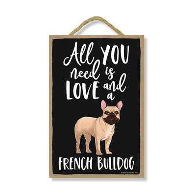 All You Need is Love and a French Bulldog Wooden Home Decor for Dog Pet Lovers, Hanging Decorative Wall Sign, 7 Inches by 10.5 Inches