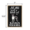 All You Need is Love and a Boston Terrier Wooden Home Decor for Dog Pet Lovers, Hanging Decorative Wall Sign, 7 Inches by 10.5 Inches