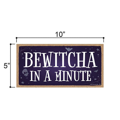 Bewitcha in a Minute, Funny Halloween Home Decor, Wooden Wall Hanging Decorative Sign, 5 Inches by 10 Inches