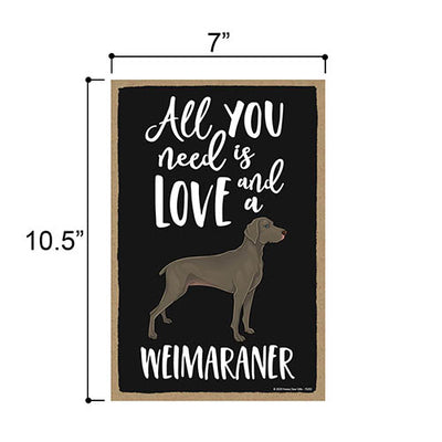 All You Need is Love and a Weimaraner Home Decor for Dog Pet Lovers, Hanging Decorative Wall Sign, 7 Inches by 10.5 Inches