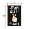 All You Need is Love and a Bunny Spring Funny Home Decor for Pet Lovers, Farm Animal Hanging Decorative Wall Sign, 7 Inches by 10.5 Inches
