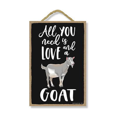All You Need is Love and a Goat Funny Home Decor for Pet Lovers, Farm Animal Hanging Decorative Wall Sign, 7 Inches by 10.5 Inches