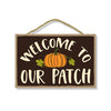Welcome to Our Patch, Fall and Autumn Pumpkin Patch Signs Decor, Decorative Wood Hanging Sign, 7 Inches by 10.5 Inches
