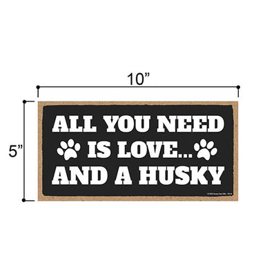 All You Need is Love and a Husky, Funny Wooden Home Decor for Dog Pet Lovers, Hanging Decorative Wall Sign, 5 Inches by 10 Inches