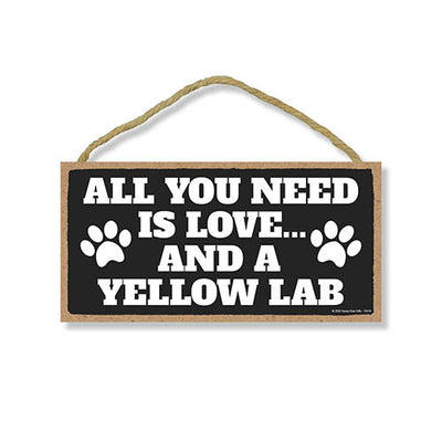 All You Need is Love and a Yellow Lab, Funny Wooden Home Decor for Dog Pet Lovers, Hanging Decorative Wall Sign, 5 Inches by 10 Inches