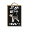 All You Need is Love and a Schnauzer, Funny Wooden Home Decor for Dog Pet Lovers, Hanging Decorative Wall Sign, 7 Inches by 10.5 Inches