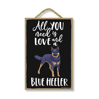 All You Need is Love and a Blue Heeler, Funny Wooden Home Decor for Dog Pet Lovers, Hanging Decorative Wall Sign, 7 Inches by 10.5 Inches