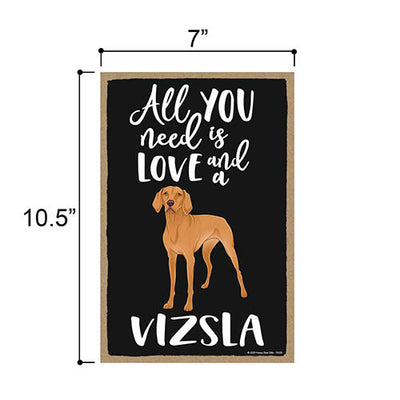 All You Need is Love and a Vizsla, Funny Wooden Home Decor for Dog Pet Lovers, Hanging Decorative Wall Sign, 7 Inches by 10.5 Inches