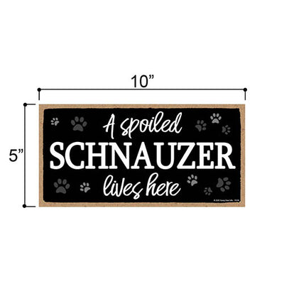 A Spoiled Schnauzer Lives Here, Funny Home Decor for Dog Pet Lovers, Hanging Decorative Wall Sign, 5 Inches by 10 Inches