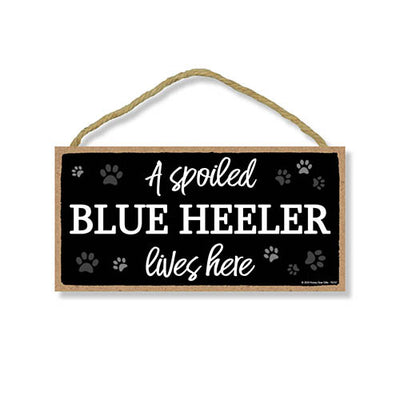 A Spoiled Blue Heeler Lives Here, Funny Home Decor for Dog Pet Lovers, Hanging Decorative Wall Sign 5 Inches by 10 Inches