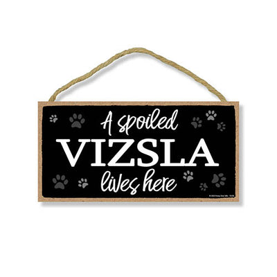 A Spoiled Vizsla Lives Here, Funny Home Decor for Dog Pet Lovers, Hanging Decorative Wall Sign 5 Inches by 10 Inches