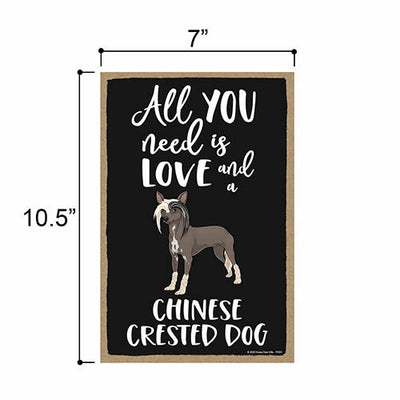 Honey Dew Gifts, All You Need is Love and a Chinese Crested Dog, Funny Wooden Home Decor for Dog Pet Lovers, Hanging Decorative Wall Sign, 7 Inches by 10.5 Inches