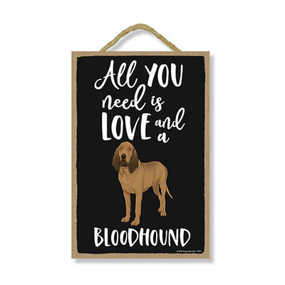 All You Need is Love and a Bloodhound, Funny Wooden Home Decor for Dog Pet Lovers, Hanging Decorative Wall Sign, 7 Inches by 10.5 Inches