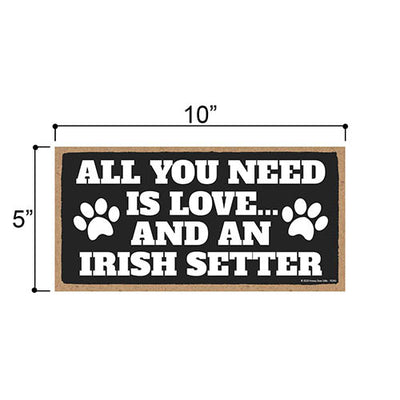 All You Need is Love and an Irish Setter, Funny Wooden Home Decor for Dog Pet Lovers, Hanging Decorative Wall Sign, 5 Inches by 10 Inches