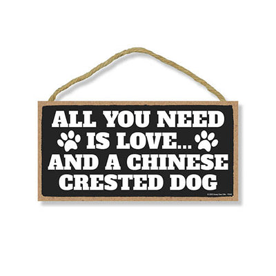 All You Need is Love and a Chinese Crested Dog, Funny Wooden Home Decor for Dog Pet Lovers, Hanging Decorative Wall Sign, 5 Inches by 10 Inches