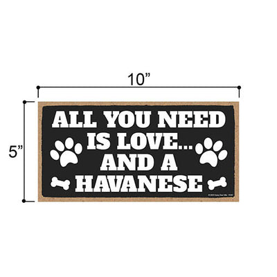 All You Need is Love and a Havanese, Funny Wooden Home Decor for Dog Pet Lovers, Hanging Decorative Wall Sign, 5 Inches by 10 Inches