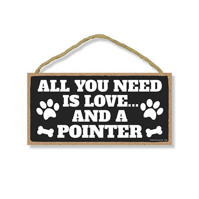 All You Need is Love and a Pointer, Funny Wooden Home Decor for Dog Pet Lovers, Hanging Decorative Wall Sign, 5 Inches by 10 Inches