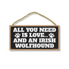 All You Need is Love and an Irish Wolfhound, Funny Wooden Home Decor for Dog Pet Lovers, Hanging Decorative Wall Sign, 5 Inches by 10 Inches