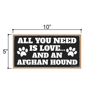 All You Need is Love and an Afghan Hound, Funny Wooden Home Decor for Dog Pet Lovers, Hanging Decorative Wall Sign, 5 Inches by 10 Inches