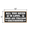 All You Need is Love and an Italian Greyhound, Funny Wooden Home Decor for Dog Pet Lovers, Hanging Decorative Wall Sign, 5 Inches by 10 Inches