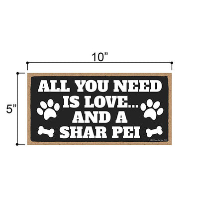 All You Need is Love and a Shar Pei, Funny Wooden Home Decor for Dog Pet Lovers, Hanging Decorative Wall Sign, 5 Inches by 10 Inches