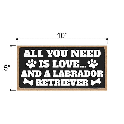All You Need is Love and a Labrador Retriever, Funny Wooden Home Decor for Dog Pet Lovers, Hanging Decorative Wall Sign, 5 Inches by 10 Inches