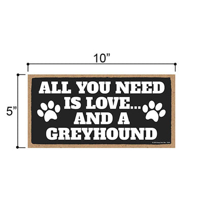 All You Need is Love and a Greyhound, Funny Wooden Home Decor for Dog Pet Lovers, Hanging Decorative Wall Sign, 5 Inches by 10 Inches
