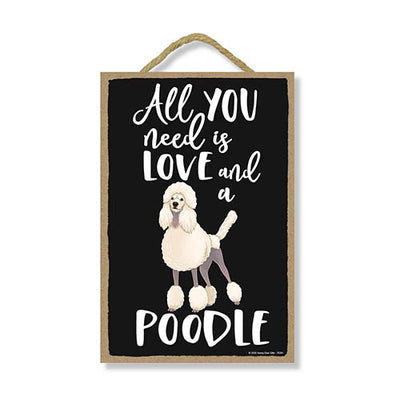 All You Need is Love and a Poodle, Funny Wooden Home Decor for Dog Pet Lovers, Hanging Decorative Wall Sign, 7 Inches by 10.5 Inches