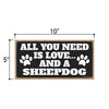 All You Need is Love and a Sheepdog, Funny Home Decor for Pet Lovers, Dog Wall Hanging Decorative Sign, 5 Inches by 10 Inches