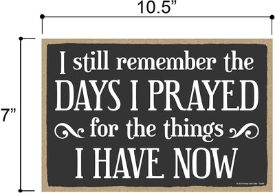 I Still Remember The Days I Prayed for The Things I Have Now 7 inch by 10.5 inch Christian Sign, Decor, Wall Art, Inspirational Home Decor