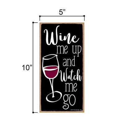 Wine Me Up and Watch Me Go - 5 x 10 inch Hanging, Wall Art, Decorative Wood Sign Home Decor