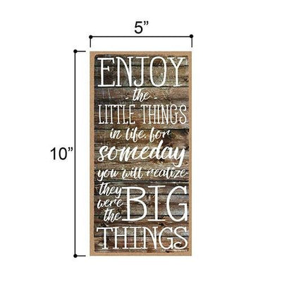 Enjoy The Little Things In Life Sign