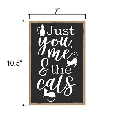Just You Me and The Cats, Wooden Cat Sign, 7 inch by 10.5 inch Hanging Wall Art, Housewarming Gifts, Home Decor, Funny Wooden Cat Signs