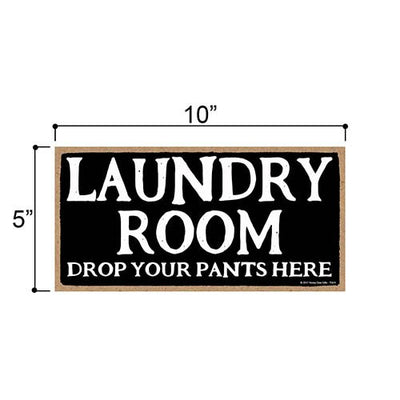 Laundry Room Drop Your Pants Here - 5 x 10 inch Hanging, Wall Art, Decorative Wood Sign Home Decor
