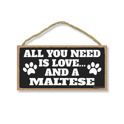 All You Need is Love and a Maltese, Funny Dog Decorative Signs, Pet Lovers Wall Hanging Home Decor, 5 Inches by 10 Inches