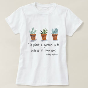 "T-Shirt, Women's ""To Plant a Garden is to Believe.."" Design - Blushing Willow Design Co."