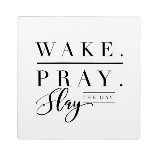 Plaque with Easel, Wake, Pray and Slay the Day Design - Blushing Willow Design Co.