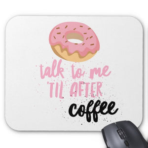 "Mouse Pad, ""Donut Talk To Me 'Til I've Had Coffee"" - Blushing Willow Design Co."