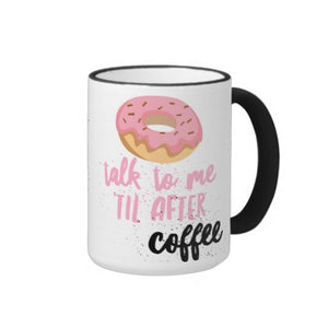 "Mug, Ceramic, ""Donut Talk to Me til After Coffee"" Design - Blushing Willow Design Co."